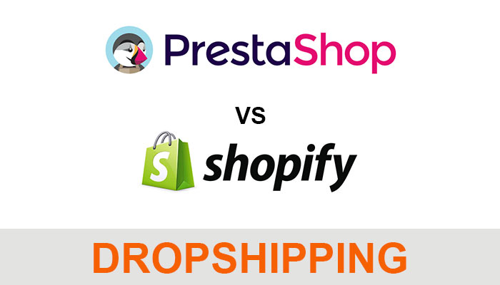 SHOPIFY ou PRESTASHOP pour le Dropshipping